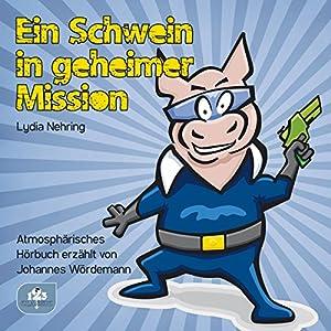 Ein Schwein in geheimer Mission Hörbuch