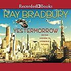Yestermorrow: Obvious Answers to Impossible Futures Hörbuch von Ray Bradbury Gesprochen von: Jim Frangione