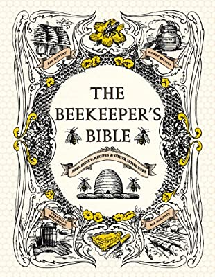 The Beekeeper's Bible: Bees, Honey, Recipes & Other Home Uses