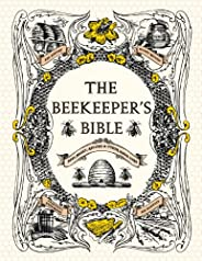 The Beekeeper's Bible: Bees, Honey, Recipes & Other H
