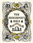 The Beekeeper's Bible: Bees, Honey, R...
