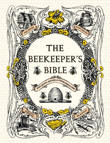 (The Beekeeper's Bible: Bees, Honey, Recipes & Other Home Uses)