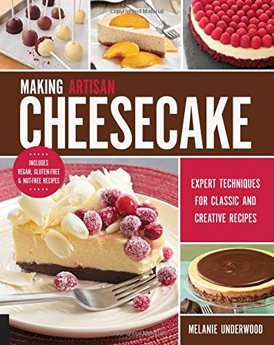 Making Artisan Cheesecake: Expert Techniques for Classic and Creative Recipes - Includes Vegan, Gluten-Free & Nut-Free Recipes (Goat Cheese Recipes compare prices)