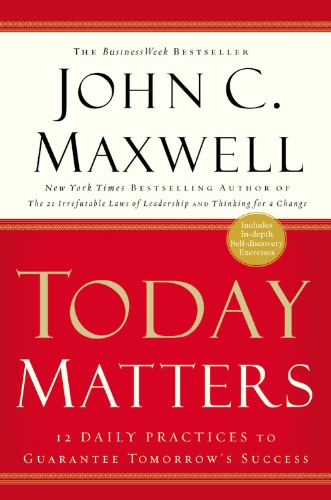 Image result for today matters john maxwell