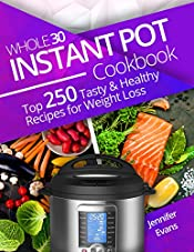 Whole 30 Instant Pot Cookbook: Top 250 Tasty and Healthy Recipes for Weight Loss