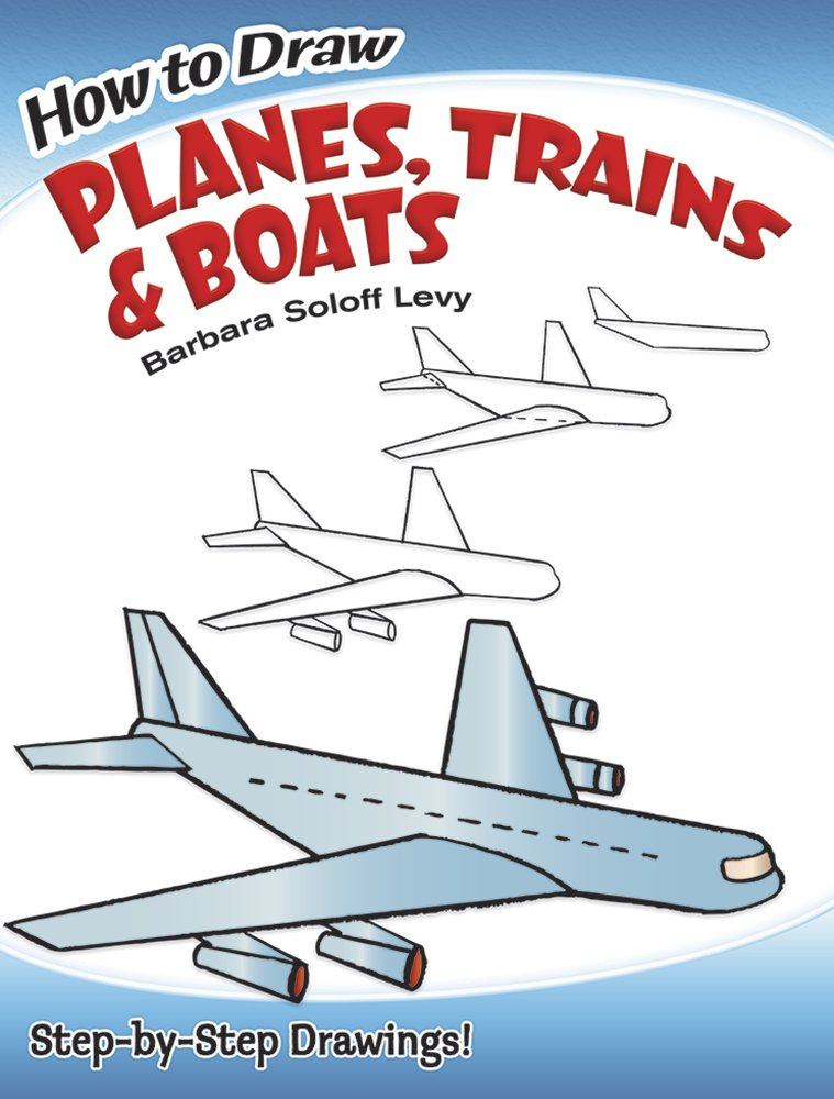 How To Draw Planes Trains And Boats Dover How To Draw Barbara