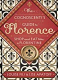 The Cognoscenti s Guide to Florence: Shop and Eat Like a Florentine, Revised Edition