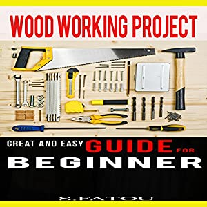 Woodworking Projects: Great and Easy Guide for Beginners Audiobook