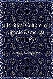 Political Culture in Spanish America, 1500–1830