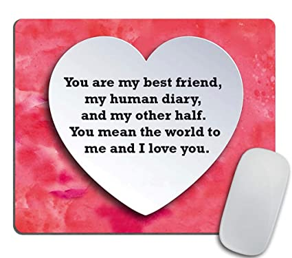 Motivational Quotes Mouse pad,You are My Best Friend, My Human Diary, and  My Other Half. You Mean The World to me and I Love You.