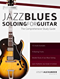 Jazz Blues Soloing for Guitar: The Comprehensive Study Guide (Fundamental Changes in Jazz Guitar Book 3) (English Edition)