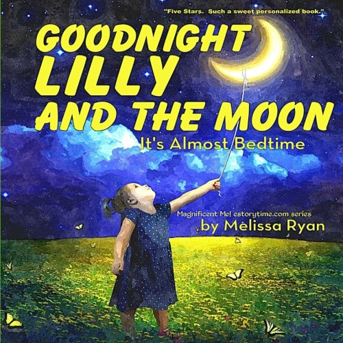 Goodnight Lilly and the Moon, It's Almost Bedtime: Personalized Childrens Books, Personalized Gifts, and Bedtime Stories (A Magnificent Me! estorytime.com Series)