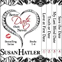 Better Date than Never Boxed Set: Books 1-4 Audiobook by Susan Hatler Narrated by Martha Lee