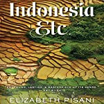 Indonesia, Etc.: Exploring the Improbable Nation | Elizabeth Pisani