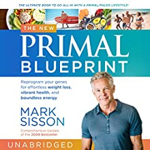 The New Primal Blueprint: Reprogram Your Genes for Effortless Weight Loss, Vibrant Health and Boundless Energy Audiobook by Mark Sisson Narrated by Brad Kearns