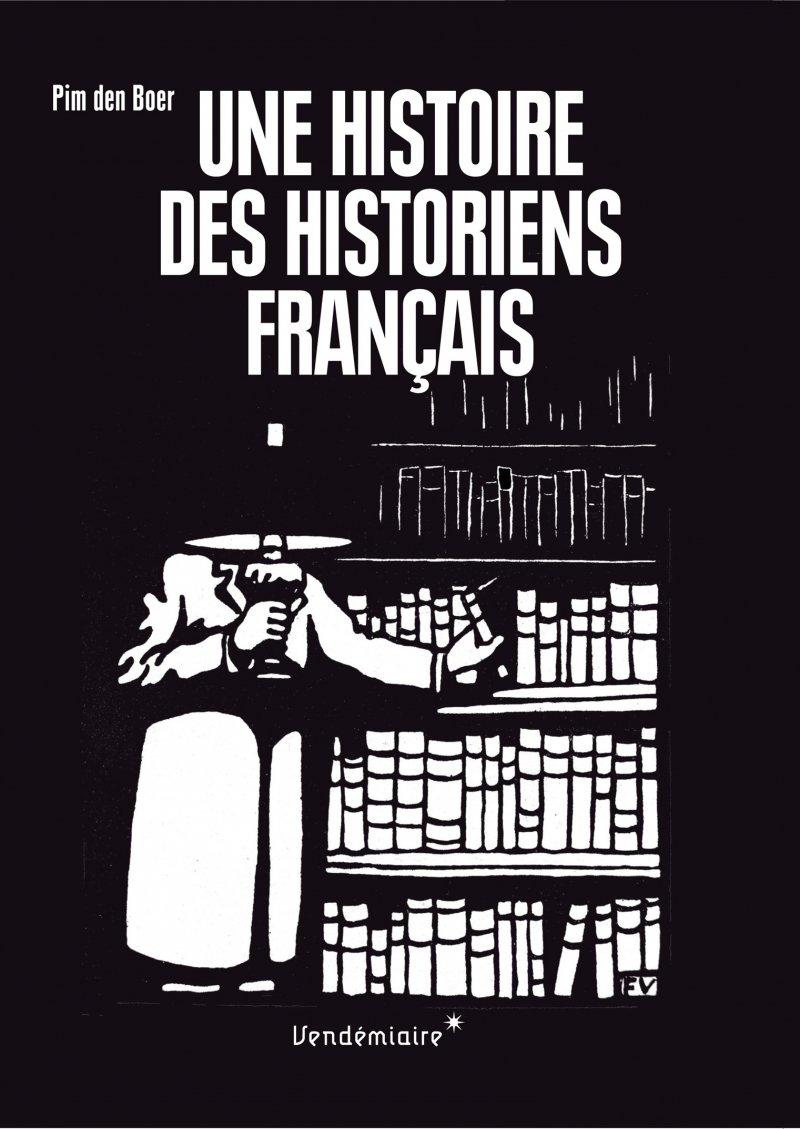 Une histoire des historiens français: Amazon.co.uk: Pim Den Boer, Julien  Louvrier: 9782363581693: Books