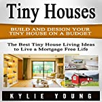 Tiny Houses: Build and Design Your Tiny House on a Budget | Kylie Young
