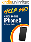 Help Me! Guide to the iPhone X: Step-by-Step User Guide for the iPhone X and iOS 11 (English Edition)