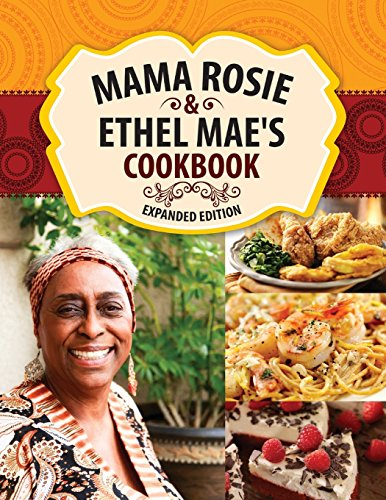 Search : Mama Rosie & Ethel Mae's Cookbook: Expanded Version & New Recipes