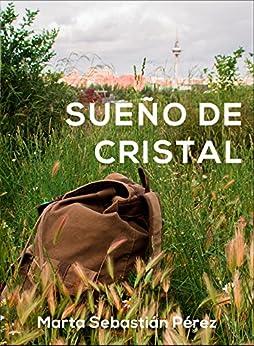 Sueño de cristal: Novela romántica Ganadora de los Eriginal Books 2017 (Sueños) (Spanish Edition) by [PÉREZ, MARTA SEBASTIÁN]