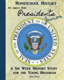 Homeschool History Journal, It's About Time! Presidents, Junior Edition: A Six Week History Study for Young Historians (Volume 4)