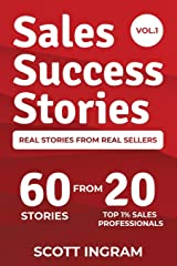 Sales Success Stories: 60 Stories from 20 Top 1% Sales Professionals Paperback