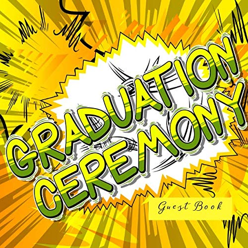 Graduation Ceremony  Guest Book: Elegant All-in-One Keepsake Celebration Message Memory Diary Registry Book has Gift Log for Family & Friends to ... 8.5
