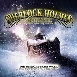Die unsichtbare Wand (Sherlock Holmes Phantastik 1) Hörspiel