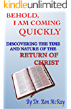 Behold, I Am Coming Quickly: Discovering The Time And Nature Of The Return Of Christ