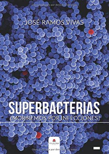 Superbacterias.  Moriremos por infecciones? (Spanish Edition) [Jose Ramos] (Tapa Blanda)