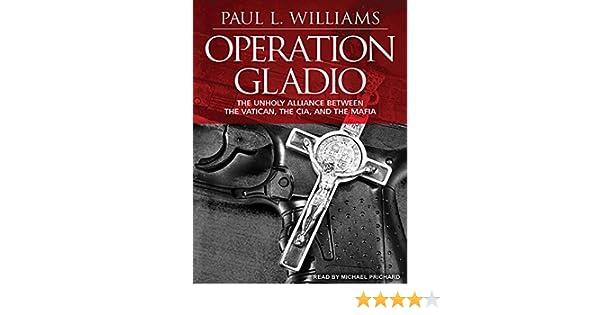 Operation Gladio: The Unholy Alliance Between the Vatican, the CIA, and the Mafia: Amazon.es: Paul L. Williams, Michael Prichard: Libros en idiomas ...