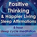 Positive Thinking & Happy Living Sleep Affirmations: 8 Hour Sleep Cycle Meditation Speech by Joel Thielke, Catherine Perry Narrated by Catherine Perry