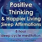 Positive Thinking & Happy Living Sleep Affirmations: 8 Hour Sleep Cycle Meditation | Joel Thielke,Catherine Perry