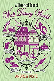 A Historical Tour of Walt Disney World: Volume 1 by [Kiste, Andrew]