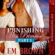 Punishing Miss Primrose, Part I: An Erotic Historical in the Red Chrysanthemum Series | Em Brown