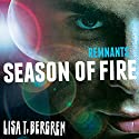 Remnants: Season of Fire: The Remnants Series, Book 2 Audiobook by Lisa T. Bergren Narrated by Jorjeana Marie