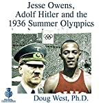 Jesse Owens, Adolf Hitler and the 1936 Summer Olympics: 30 Minute Book Series | Doug West