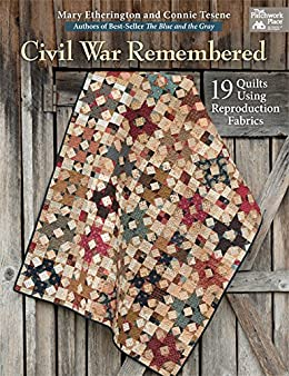 Civil War Remembered: 19 Quilts Using Reproduction Fabrics by [Etherington, Mary, Tesene, Connie]