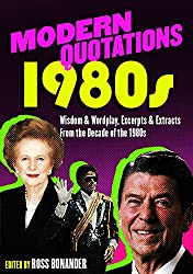 Modern Quotations 1980s: Wisdom & Wordplay, Excerpts & Extracts From Reagan, Springsteen, Arafat and Other 1980s Notables