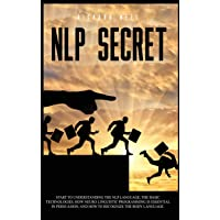 Nlp Secret: Start to understand nlp language and how neuro linguistic programming is essential in persuasion. Learn how…