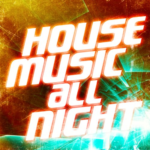 House Music All Night (50 Tracks of Pure House, Deep House and Progressive House Music) (Best Progressive House Tracks)