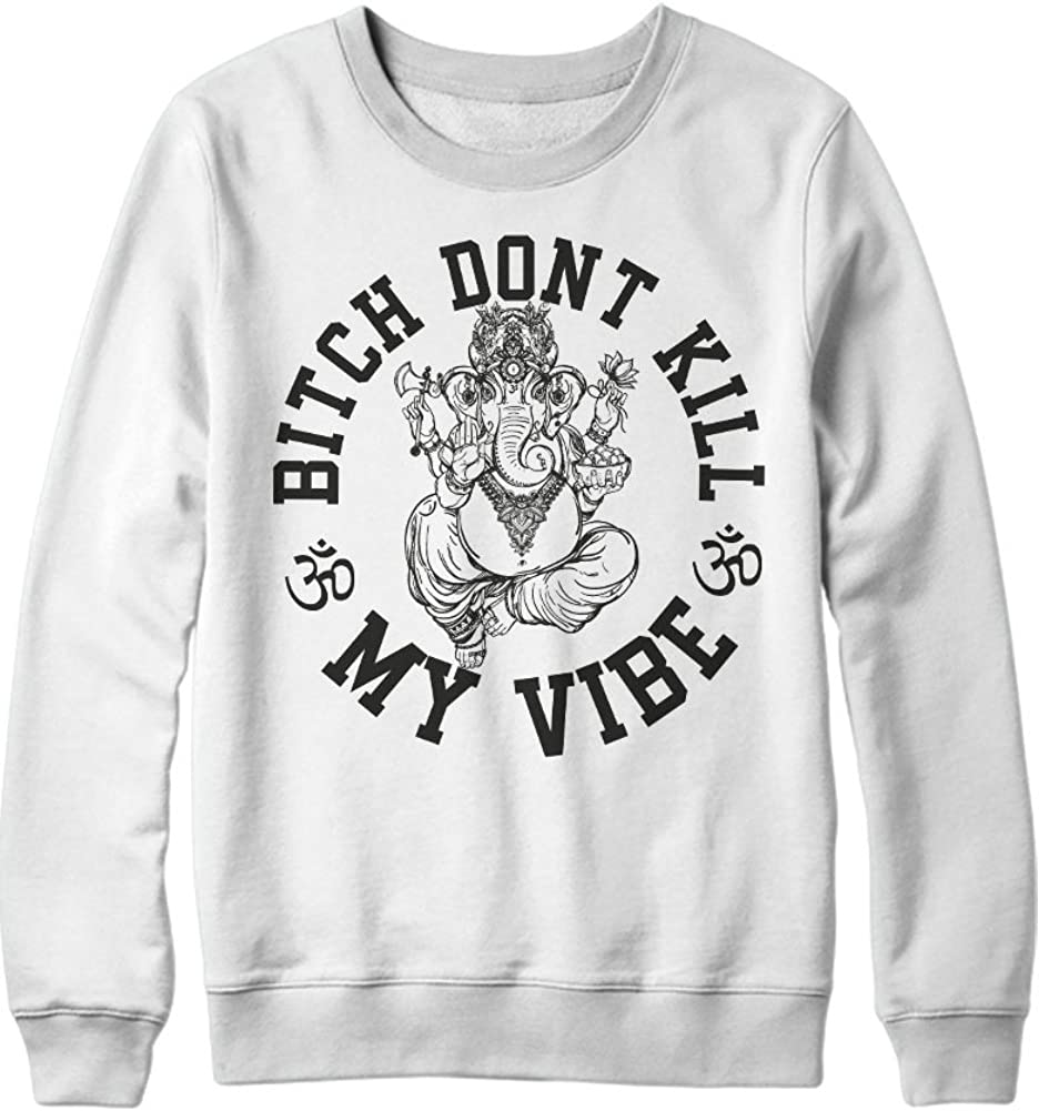 Sweatshirt Bitch Dont Kill My Vibe H989931