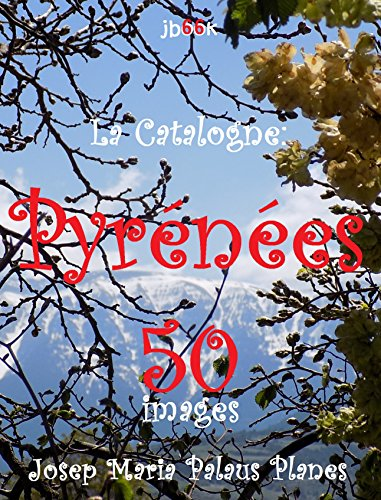 La Catalogne: Pyrénées (50 images) (French Edition)