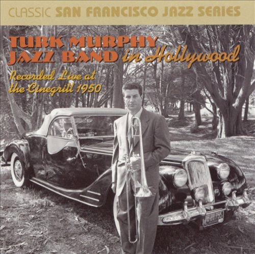 Turk Murphy Jazz Band in Hollywood: Recorded Live at the Cinegrill 1950