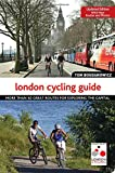 The London Cycling Guide, Updated Edition: More than 40 Great Routes for Exploring the Capital