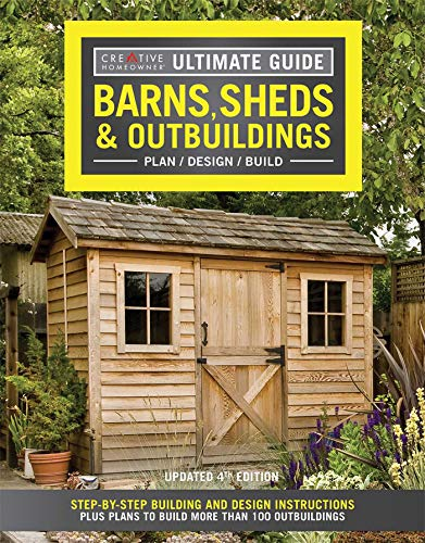 Ultimate Guide: Barns, Sheds & Outbuildings, Updated 4th Edition: Step-by-Step Building and Design Instructions Plus Plans to Build More Than 100 Outbuildings (Creative Homeowner)