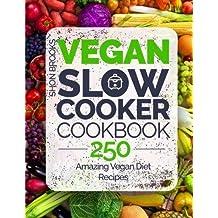 Vegan Slow Cooker Cookbook: 250 Amazing Vegan Diet Recipes