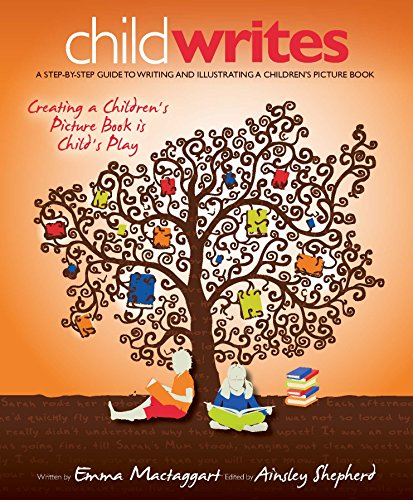 Child Writes: A Step-By-Step Guide To Writing And Illustrating A Children's Picture Book