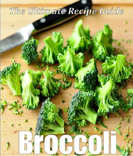 Broccoli: The Ultimate Recipe Guide - Over 30 Healthy & Delicious Recipes by [Doue M.D., Jonathan]