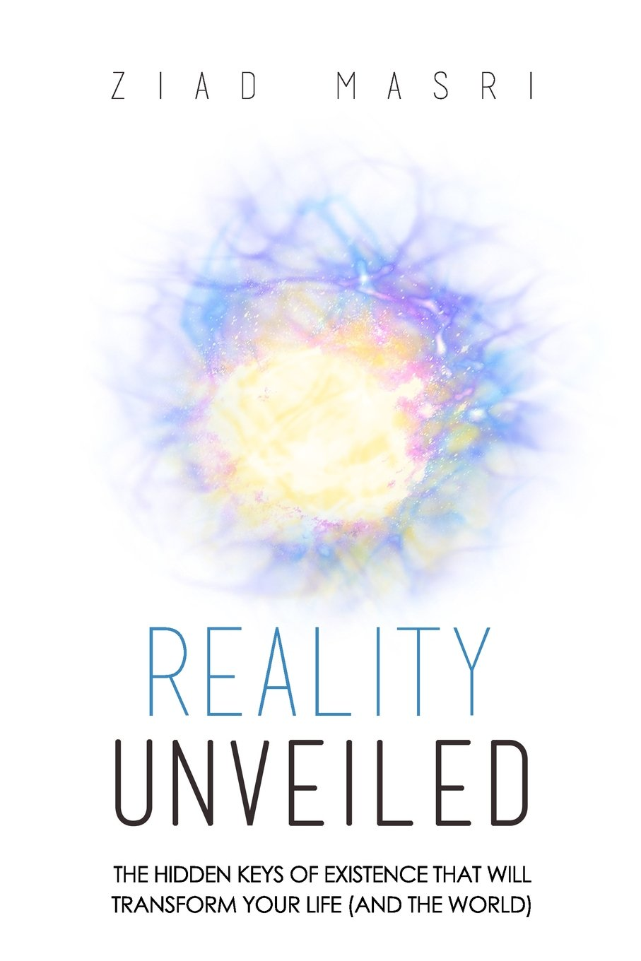 Reality Unveiled: The Hidden Keys of Existence That Will Transform Your  Life (and the World): Ziad Masri: 9780998632414: Amazon.com: Books